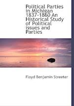 Political Parties in Michigan 1837-1860 an Historical Study of Political Issues and Parties af Floyd Benjamin Streeter