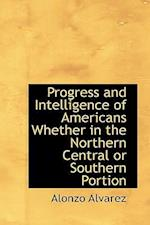 Progress and Intelligence of Americans Whether in the Northern Central or Southern Portion af Alonzo Alvarez