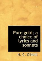 Pure Gold; A Choice of Lyrics and Sonnets