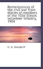 Reminiscences of the civil war from diaries of members of the 103d Illinois volunteer infantry, 1904