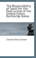 The Responsibility of Spain for the Destruction of the United States Battleship Maine af Charles Henry Butler, Butler