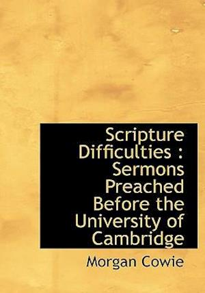 Scripture Difficulties : Sermons Preached Before the University of Cambridge