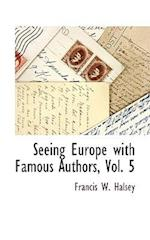 Seeing Europe with Famous Authors, Vol. 5 af Francis W. Halsey