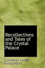 Recollections and Tales of the Crystal Palace af Caroline Leigh Gascoigne