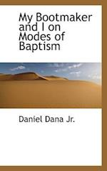 My Bootmaker and I on Modes of Baptism af Daniel Dana