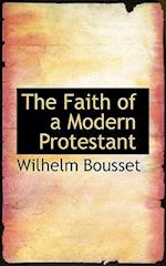 The Faith of a Modern Protestant af Wilhelm Bousset, Florence B. Low