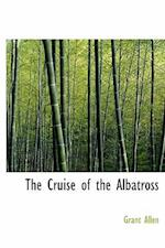The Cruise of the Albatross af Grant Allen