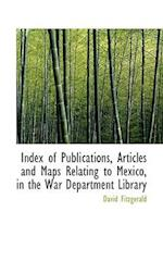 Index of Publications, Articles and Maps Relating to Mexico, in the War Department Library af David Fitzgerald