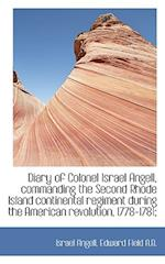 Diary of Colonel Israel Angell, Commanding the Second Rhode Island Continental Regiment During the a af Israel Angell, Edward Field