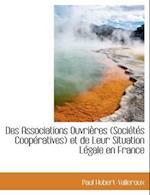 Des Associations Ouvri Res (Soci T?'s COOP Ratives) Et de Leur Situation L Gale En France af Paul Hubert-Valleroux