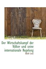 Der Wirtschaftskampf Der Volker Und Seine Internationale Regelung af Adolf Lenz