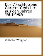Der Verschlossene Garten. Gedichte Aus Den Jahren 1901-1909 af Wilhelm Weigand