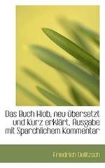 Das Buch Hiob, Neu Ubersetzt Und Kurz Erklart, Ausgabe Mit Sparchlichem Kommentar