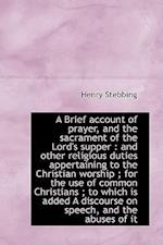 A Brief Account of Prayer, and the Sacrament of the Lord's Supper af Henry Stebbing