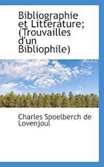 Bibliographie Et Litt Rature; (Trouvailles D'Un Bibliophile)
