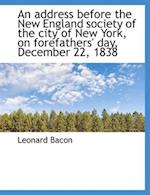 An Address Before the New England Society of the City of New York, on Forefathers' Day, December 22,