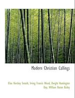 Modern Christian Callings af Dwight Huntington Day, Elias Hershey Sneath, Irving Francis Wood