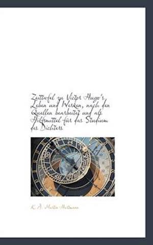 Zeittafel Zu Victor Hugo's Leben Und Werken, Nach Den Quellen Bearbeitet Und ALS Hilfsmittel Fur Das