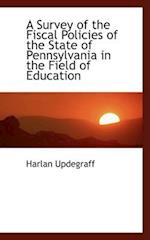 A Survey of the Fiscal Policies of the State of Pennsylvania in the Field of Education af Harlan Updegraff