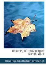 A History of the County of Dorset, Vol. III af William Page