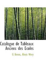 Catalogue de Tableaux Anciens Des Coles af G. Benou, Alexis Wery