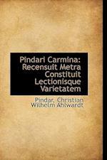 Pindari Carmina: Recensuit Metra Constituit Lectionisque Varietatem