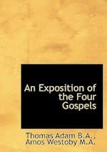An Exposition of the Four Gospels af Thomas Adam, Amos Westoby