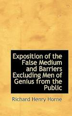 Exposition of the False Medium and Barriers Excluding Men of Genius from the Public af Richard Henry Horne