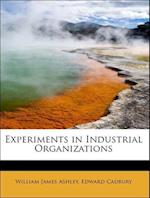 Experiments in Industrial Organizations af William James Ashley, Edward Cadbury