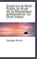 Essais Sur Le Droit Public Et Priv de La R Publique Anth Nienne af Georges Perrot