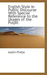 English Style in Public Discourse with Special Reference to the Usages of the Pulpit af Austin Phelps