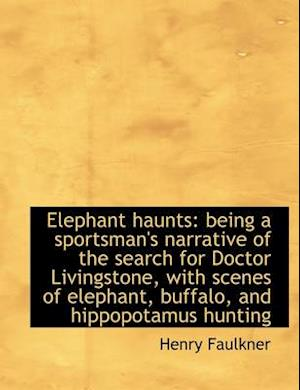 Elephant haunts: being a sportsman's narrative of the search for Doctor Livingstone, with scenes of