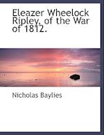 Eleazer Wheelock Ripley, of the War of 1812.