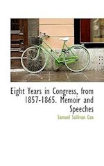 Eight Years in Congress, from 1857-1865. Memoir and Speeches af Samuel Sullivan Cox