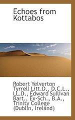 Echoes from Kottabos af Robert Yelverton Tyrrell, Edward Sullivan