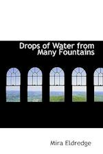 Drops of Water from Many Fountains af Mira Eldredge