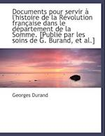Documents Pour Servir L'Histoire de La R Volution Fran Aise Dans Le D Partement de La Somme. [Publ af Georges Durand