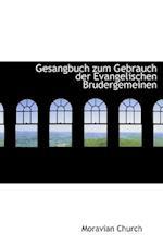 Gesangbuch Zum Gebrauch Der Evangelischen Brudergemeinen af Moravian Church