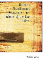 Garner's Miscellaneous Recitations; Or, Whims of the Loo Table. af William Garner