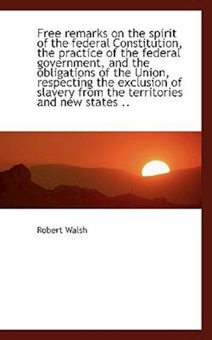 Free remarks on the spirit of the federal Constitution, the practice of the federal government, and