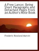 A Free Lance; Being Short Paragraphs and Detached Pages from an Author's Note Book