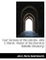 Four Sermons of the Late REV. John C. March