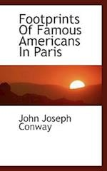 Footprints of Famous Americans in Paris af John Joseph Conway