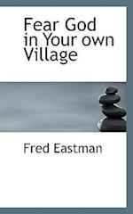 Fear God in Your Own Village af Fred Eastman