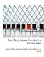 Faust; Freely Adapted from Goethe's Dramatic Poem af Stephen Phillips, Joseph Comyns Carr, Johann Wolfgang von Goethe