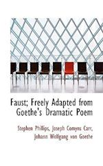 Faust; Freely Adapted from Goethe's Dramatic Poem af Joseph Comyns Carr, Stephen Phillips, Johann Wolfgang von Goethe