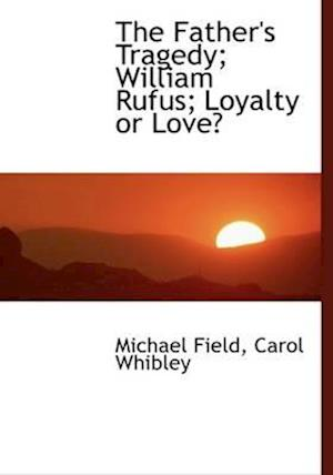 The Father's Tragedy; William Rufus; Loyalty or Love?