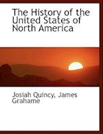 The History of the United States of North America af Josiah Quincy, James Grahame
