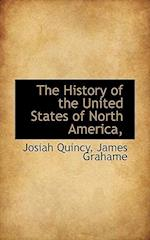 The History of the United States of North America, af James Grahame, Josiah Quincy