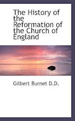 The History of the Reformation of the Church of England af Gilbert Burnet